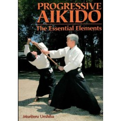 Progressive Aikido The Essental Elements